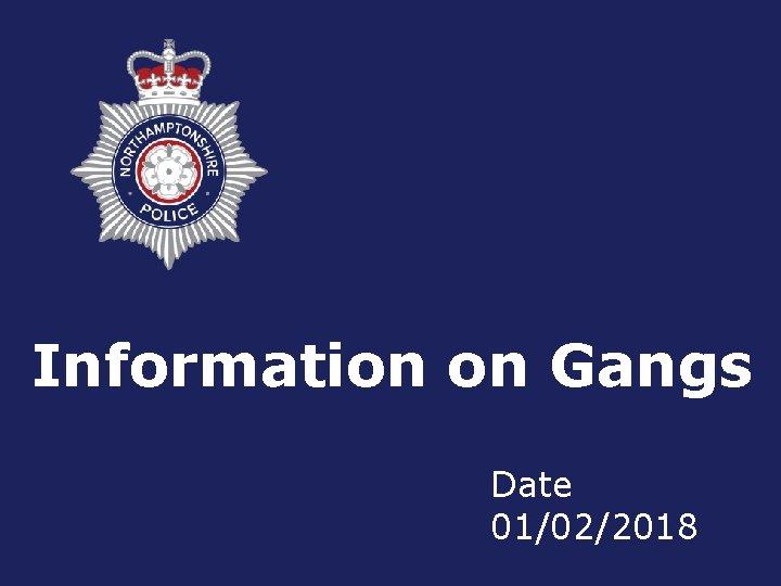 Header (optional) Information on Gangs Date 01/02/2018