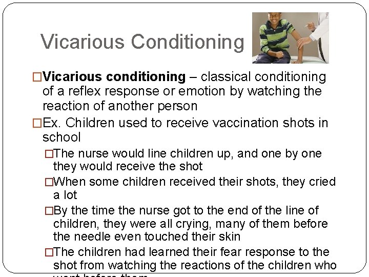 Vicarious Conditioning �Vicarious conditioning – classical conditioning of a reflex response or emotion by