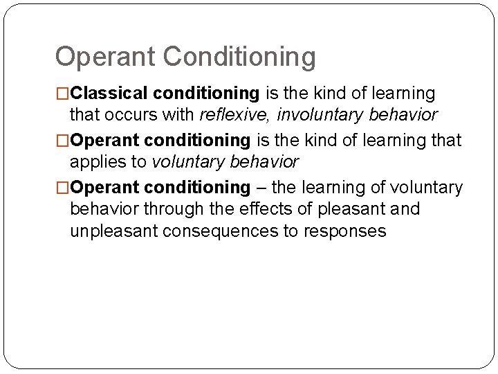 Operant Conditioning �Classical conditioning is the kind of learning that occurs with reflexive, involuntary