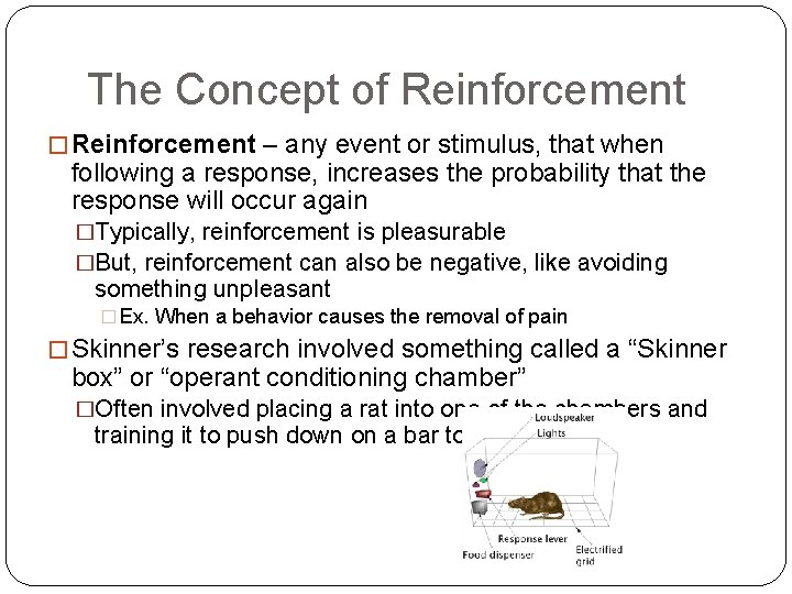 The Concept of Reinforcement � Reinforcement – any event or stimulus, that when following