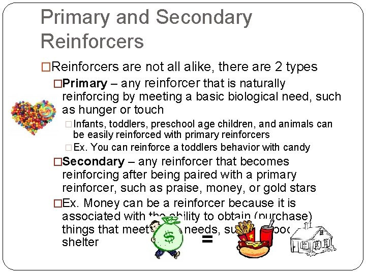Primary and Secondary Reinforcers �Reinforcers are not all alike, there are 2 types �Primary