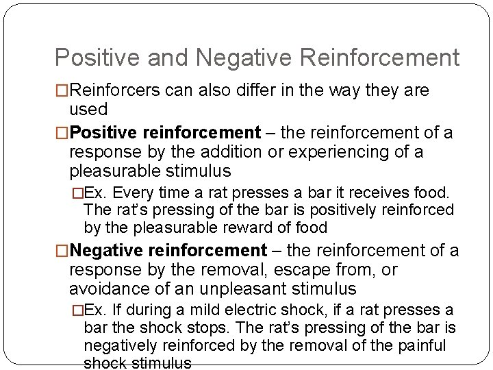 Positive and Negative Reinforcement �Reinforcers can also differ in the way they are used