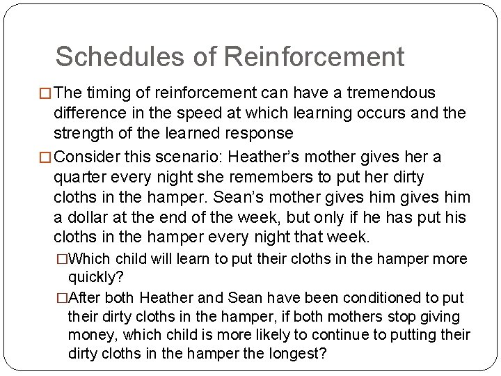 Schedules of Reinforcement � The timing of reinforcement can have a tremendous difference in