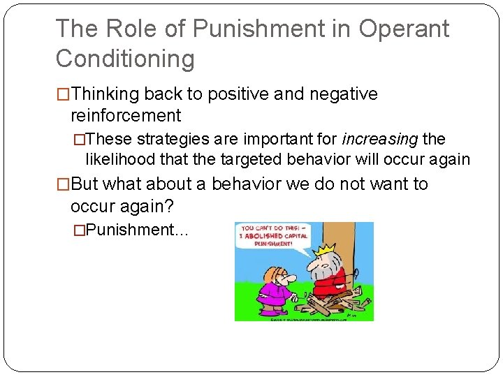 The Role of Punishment in Operant Conditioning �Thinking back to positive and negative reinforcement