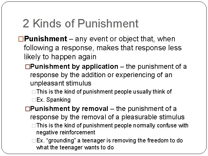 2 Kinds of Punishment �Punishment – any event or object that, when following a