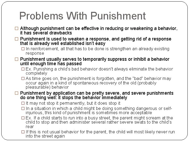 Problems With Punishment � Although punishment can be effective in reducing or weakening a