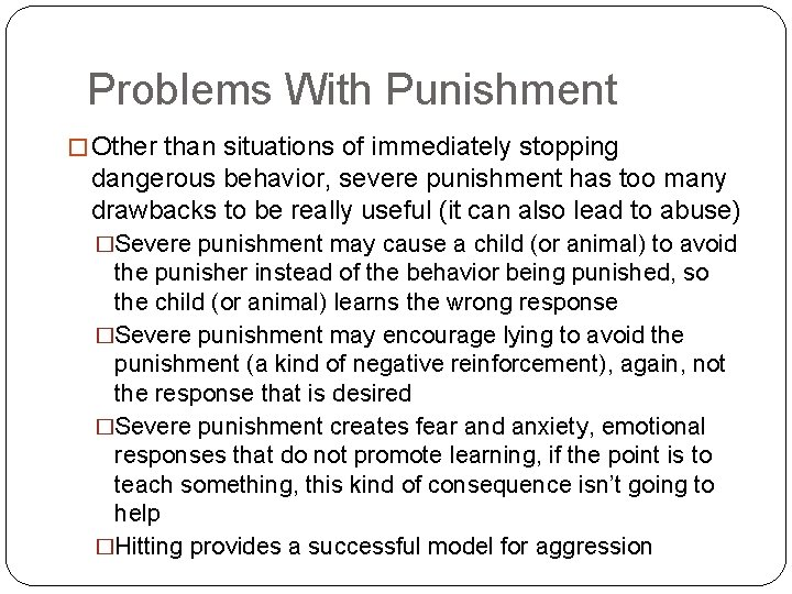 Problems With Punishment � Other than situations of immediately stopping dangerous behavior, severe punishment