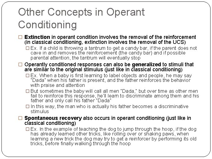 Other Concepts in Operant Conditioning � Extinction in operant condition involves the removal of