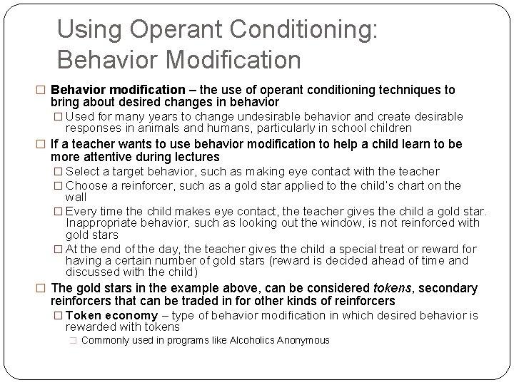 Using Operant Conditioning: Behavior Modification � Behavior modification – the use of operant conditioning