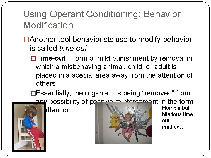 Using Operant Conditioning: Behavior Modification �Another tool behaviorists use to modify behavior is called