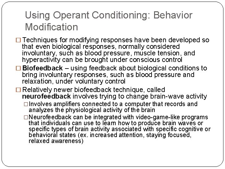 Using Operant Conditioning: Behavior Modification � Techniques for modifying responses have been developed so