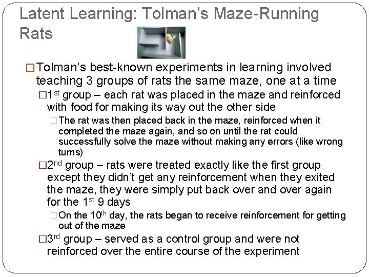 Latent Learning: Tolman's Maze-Running Rats � Tolman's best-known experiments in learning involved teaching 3