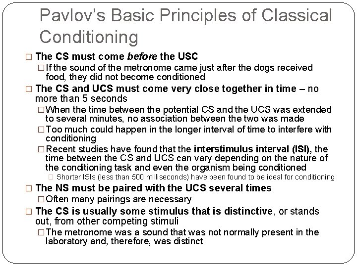 Pavlov's Basic Principles of Classical Conditioning � The CS must come before the USC