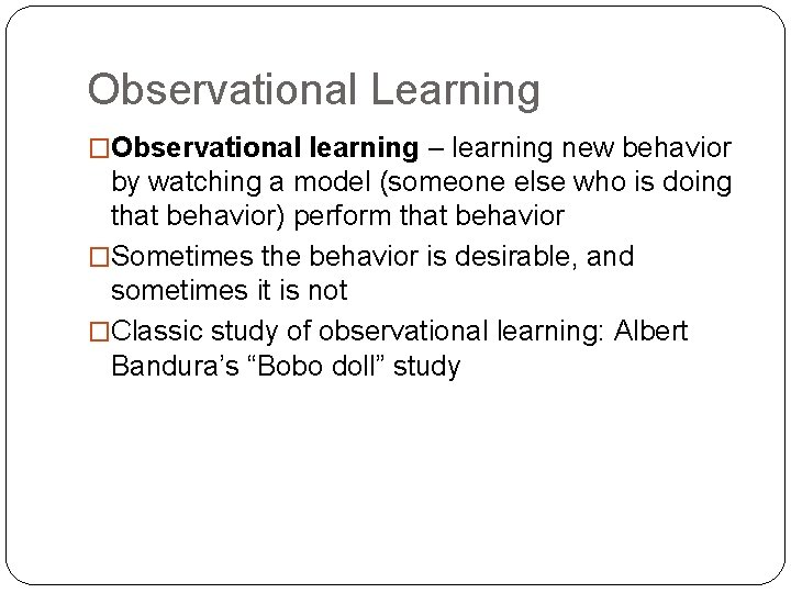 Observational Learning �Observational learning – learning new behavior by watching a model (someone else