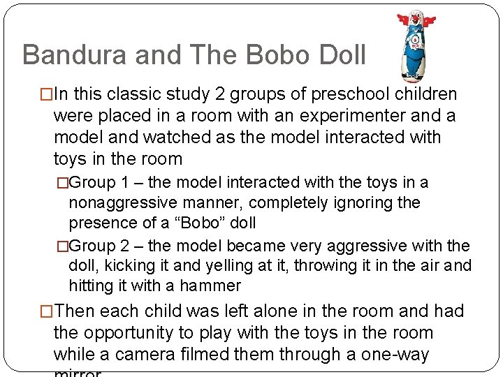 Bandura and The Bobo Doll �In this classic study 2 groups of preschool children