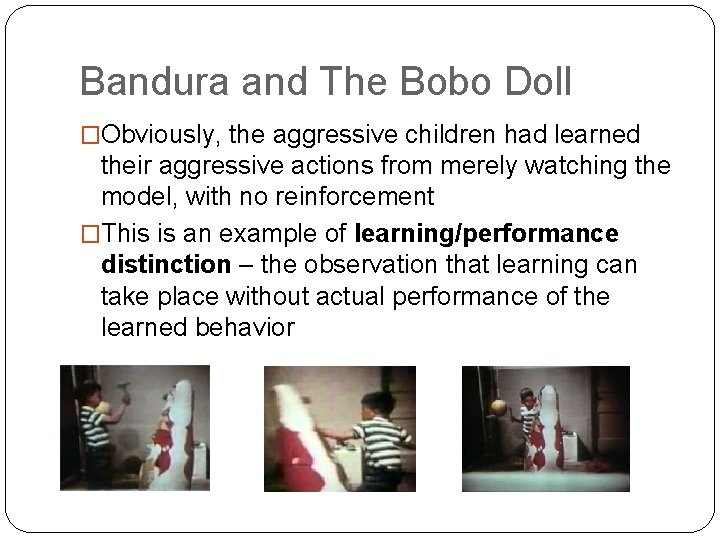 Bandura and The Bobo Doll �Obviously, the aggressive children had learned their aggressive actions