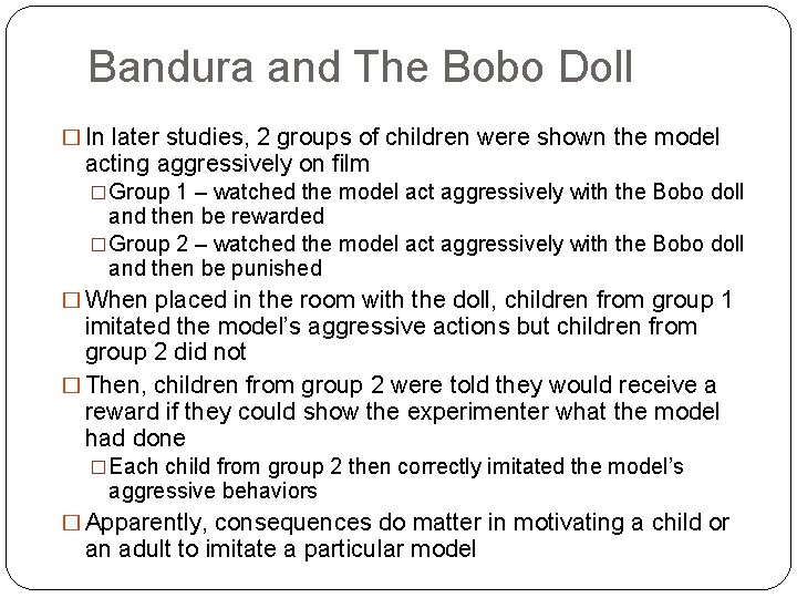 Bandura and The Bobo Doll � In later studies, 2 groups of children were
