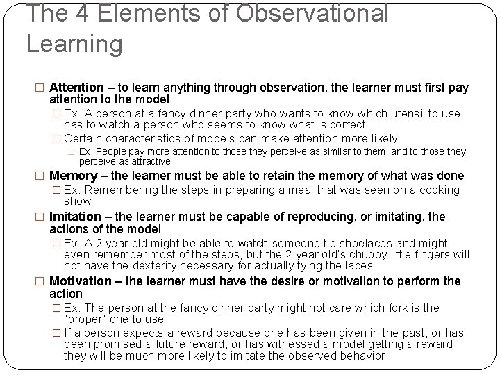 The 4 Elements of Observational Learning � Attention – to learn anything through observation,