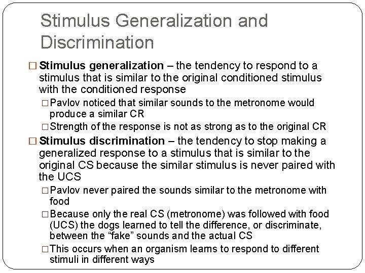 Stimulus Generalization and Discrimination � Stimulus generalization – the tendency to respond to a