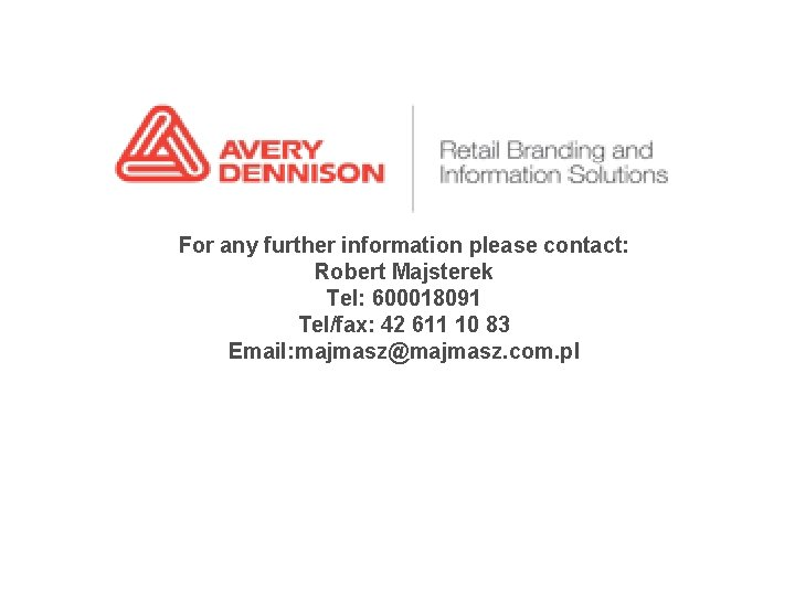 For any further information please contact: Robert Majsterek Tel: 600018091 Tel/fax: 42 611 10