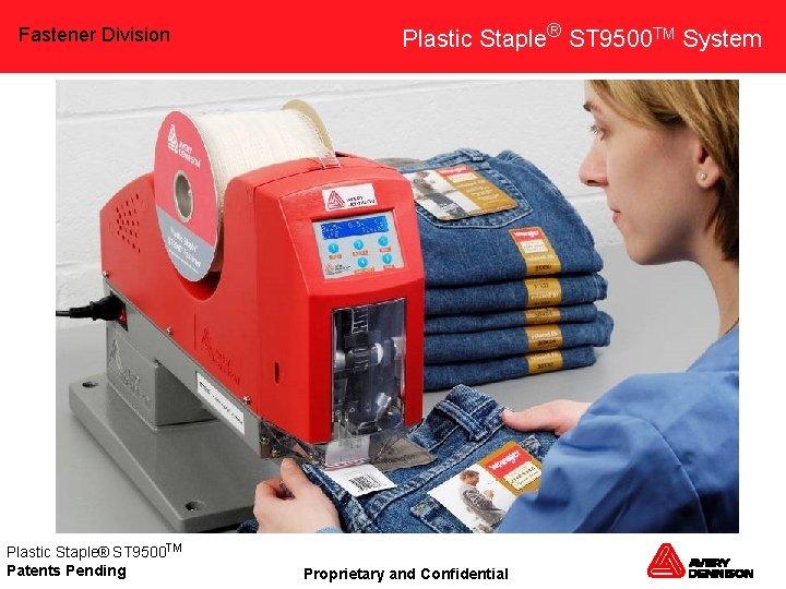 Fastener Division Plastic Staple® ST 9500 TM Patents Pending Plastic Staple® ST 9500 TM