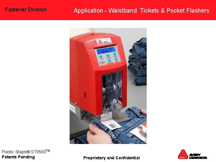 Fastener Division Plastic Staple® ST 9500 TM Patents Pending Application - Waistband Tickets &