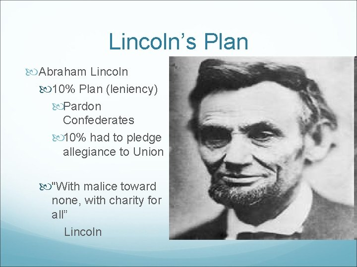 Lincoln's Plan Abraham Lincoln 10% Plan (leniency) Pardon Confederates 10% had to pledge allegiance