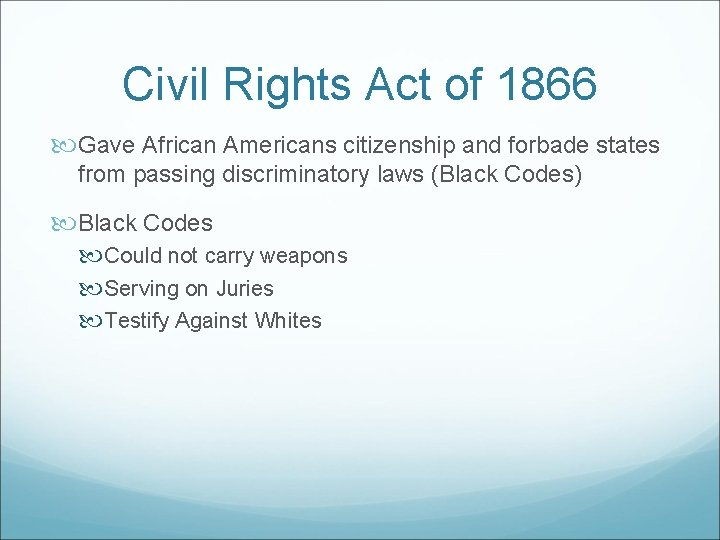 Civil Rights Act of 1866 Gave African Americans citizenship and forbade states from passing