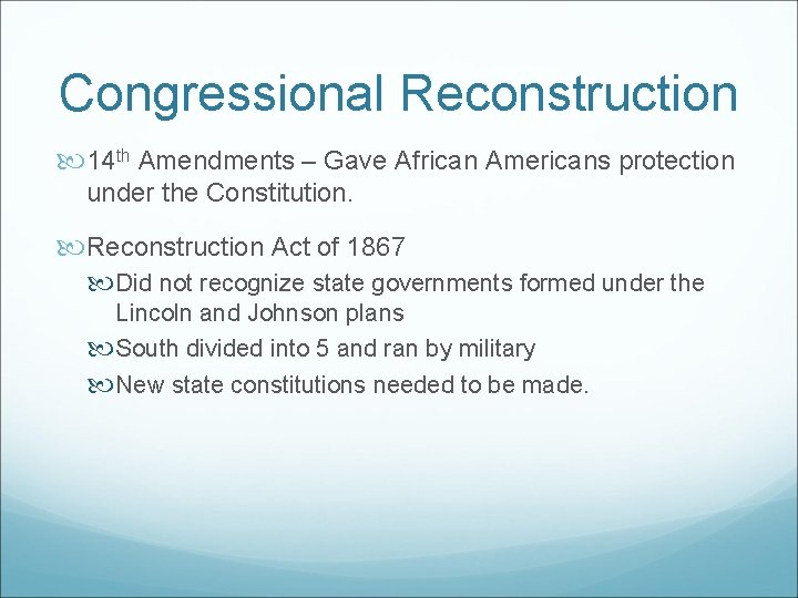 Congressional Reconstruction 14 th Amendments – Gave African Americans protection under the Constitution. Reconstruction