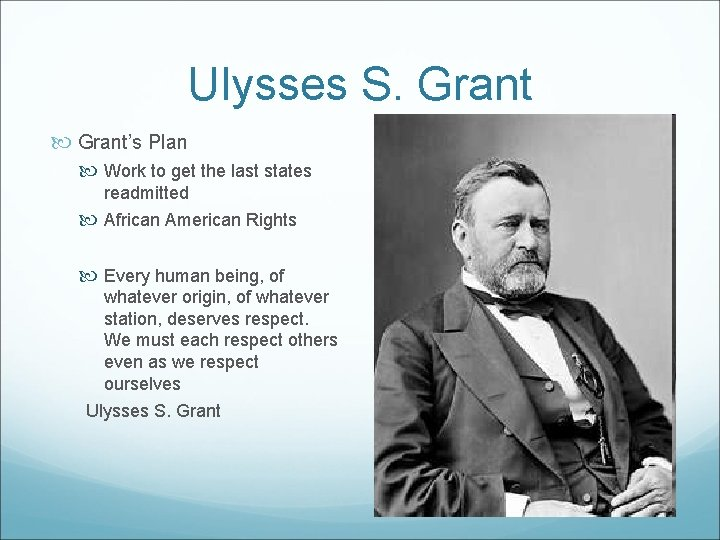 Ulysses S. Grant's Plan Work to get the last states readmitted African American Rights