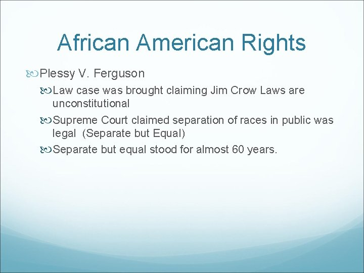 African American Rights Plessy V. Ferguson Law case was brought claiming Jim Crow Laws
