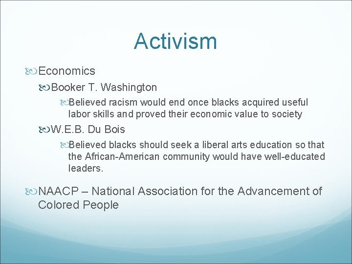 Activism Economics Booker T. Washington Believed racism would end once blacks acquired useful labor