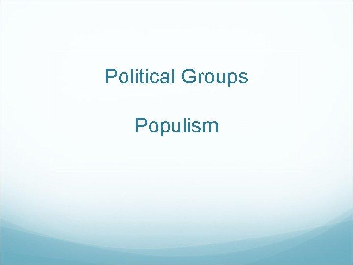 Political Groups Populism