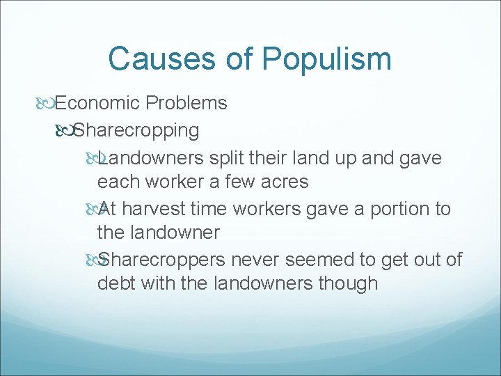 Causes of Populism Economic Problems Sharecropping Landowners split their land up and gave each