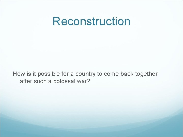 Reconstruction How is it possible for a country to come back together after such