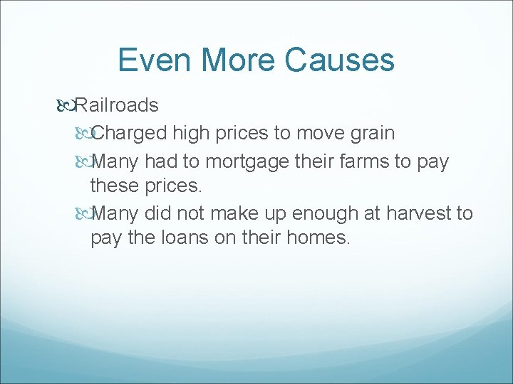 Even More Causes Railroads Charged high prices to move grain Many had to mortgage