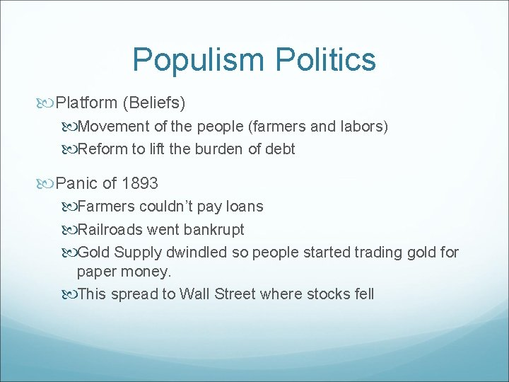 Populism Politics Platform (Beliefs) Movement of the people (farmers and labors) Reform to lift
