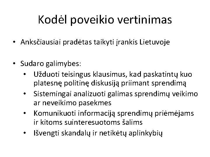 Kodėl poveikio vertinimas • Anksčiausiai pradėtas taikyti įrankis Lietuvoje • Sudaro galimybes: • Užduoti