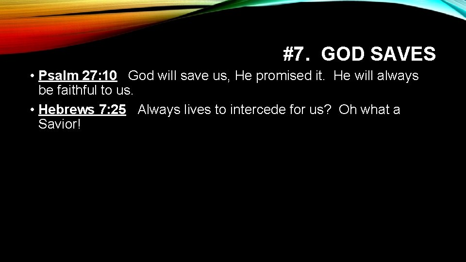 #7. GOD SAVES • Psalm 27: 10 God will save us, He promised it.