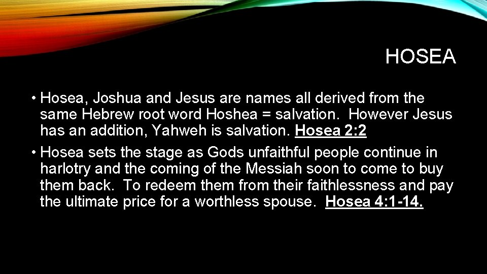 HOSEA • Hosea, Joshua and Jesus are names all derived from the same Hebrew