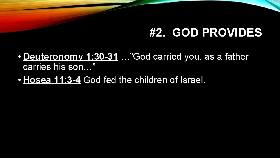 """#2. GOD PROVIDES • Deuteronomy 1: 30 -31 …""""God carried you, as a father"""