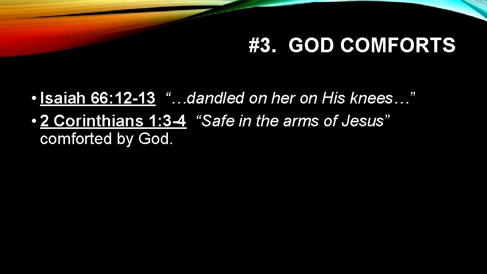 """#3. GOD COMFORTS • Isaiah 66: 12 -13 """"…dandled on her on His knees…"""""""