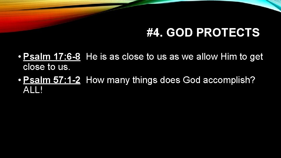 #4. GOD PROTECTS • Psalm 17: 6 -8 He is as close to us