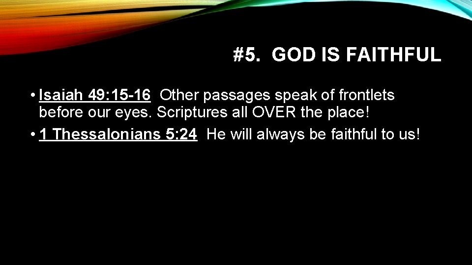 #5. GOD IS FAITHFUL • Isaiah 49: 15 -16 Other passages speak of frontlets