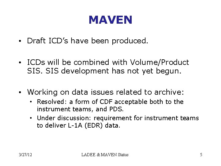 MAVEN • Draft ICD's have been produced. • ICDs will be combined with Volume/Product