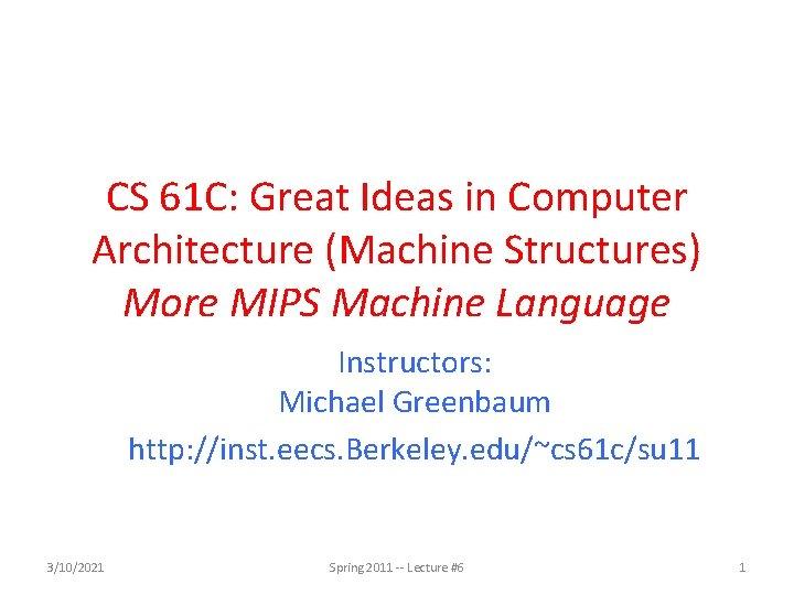 CS 61 C: Great Ideas in Computer Architecture (Machine Structures) More MIPS Machine Language