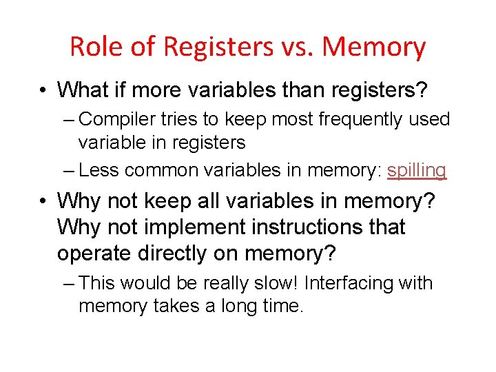 Role of Registers vs. Memory • What if more variables than registers? – Compiler