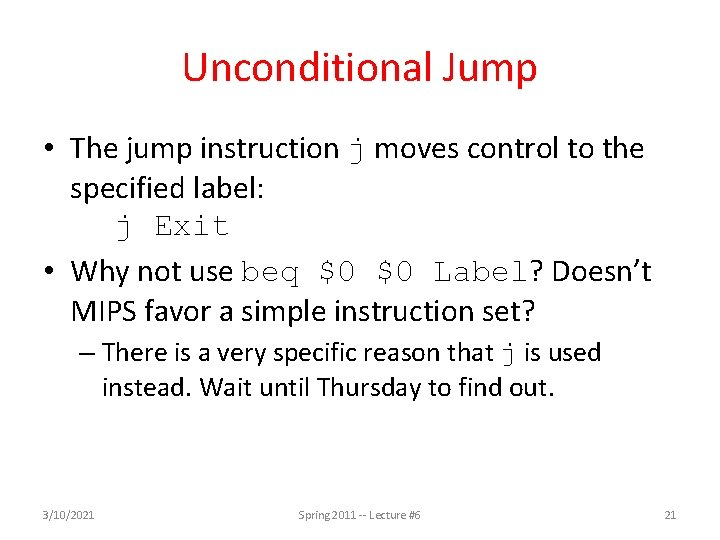 Unconditional Jump • The jump instruction j moves control to the specified label: j