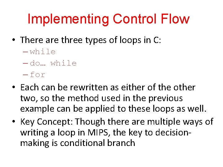 Implementing Control Flow • There are three types of loops in C: – while