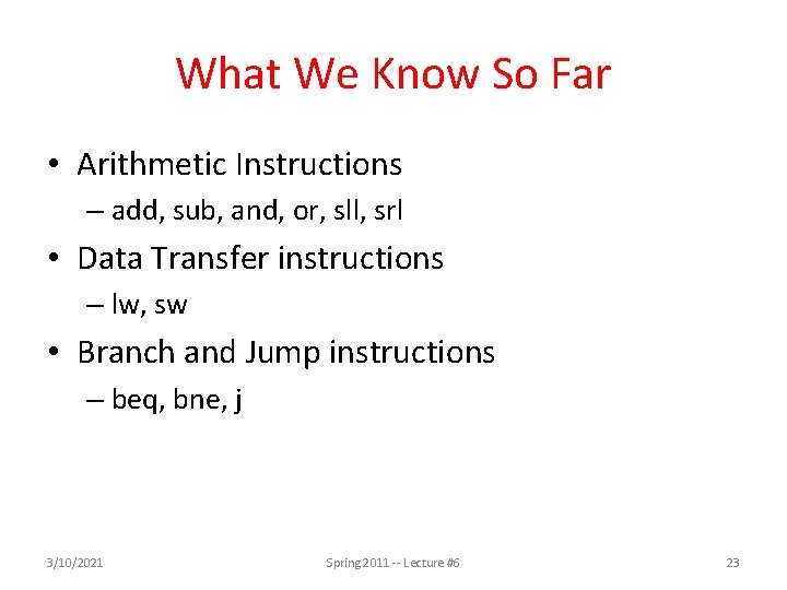 What We Know So Far • Arithmetic Instructions – add, sub, and, or, sll,